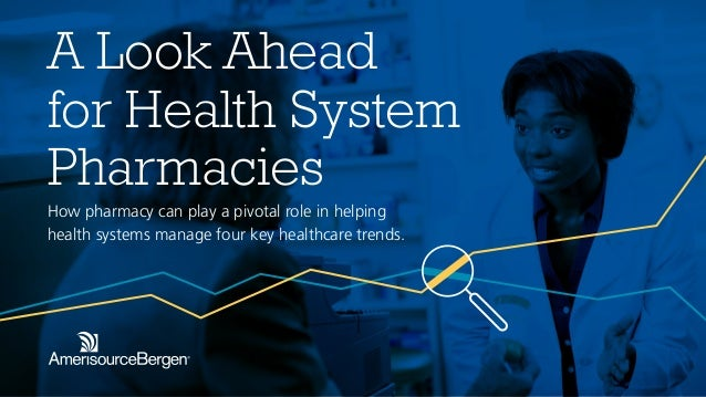 A Look Ahead for Health System Pharmacies How pharmacy can play a pivotal role in helping health systems manage four key h...