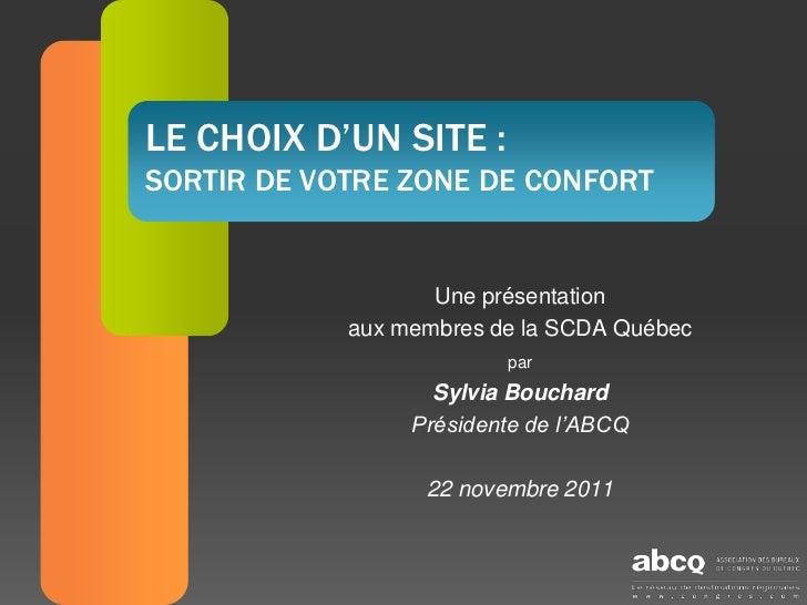 LE CHOIX D'UN SITE :SORTIR DE VOTRE ZONE DE CONFORT                   Une présentation            aux membres de la SCDA Q...