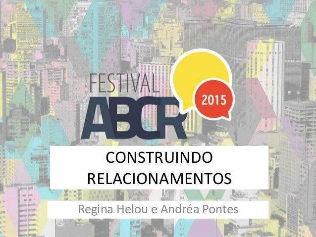 CONSTRUINDO RELACIONAMENTOS Regina Helou e Andréa Pontes