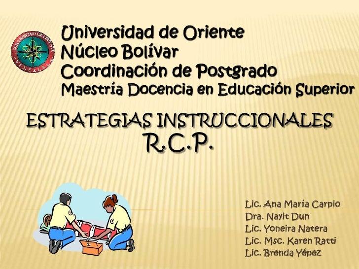 ESTRATEGIAS INSTRUCCIONALES          R.C.P.                   Lic. Ana María Carpio                   Dra. Nayit Dun      ...