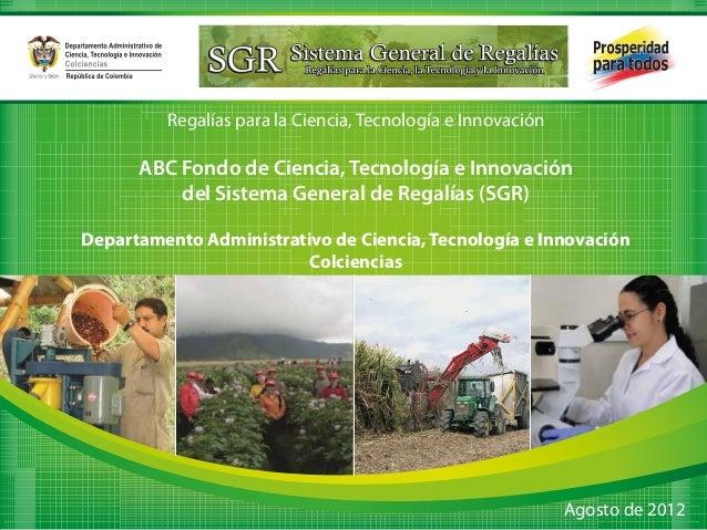 Regalías para la Ciencia, Tecnología e InnovaciónABC Fondo de Ciencia, Tecnología e Innovacióndel Sistema General de Regal...