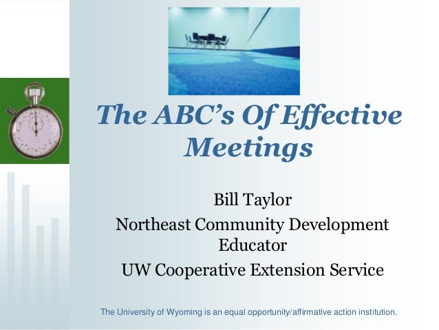 The ABC's Of Effective Meetings Bill Taylor Northeast Community Development Educator UW Cooperative Extension Service The ...