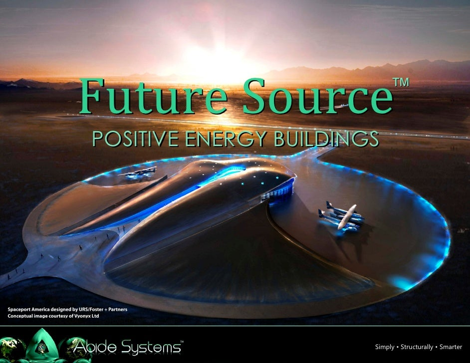 Future Source                ™POSITIVE ENERGY BUILDINGS                        Simply • Structurally • Smarter