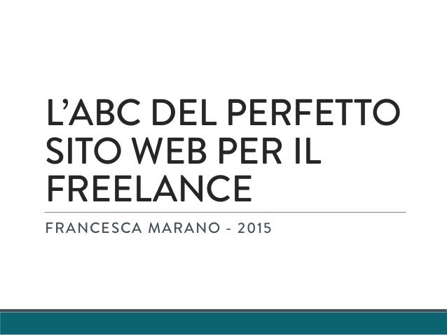 L'ABC DEL PERFETTO SITO WEB PER IL FREELANCE FRANCESCA MARANO - 2015