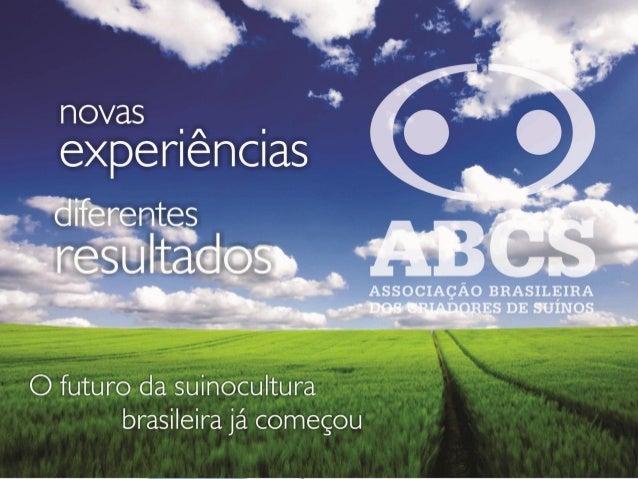 PERSPECTIVAS E PANORAMA PARA A SUINOCULTURA BRASILEIRA Marcelo Lopes Presidente da ABCS  Há 57 anos, associando sonhos e c...