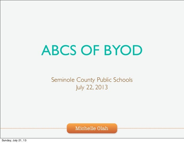 Michelle Olah ABCS OF BYOD Seminole County Public Schools July 22, 2013 Sunday, July 21, 13