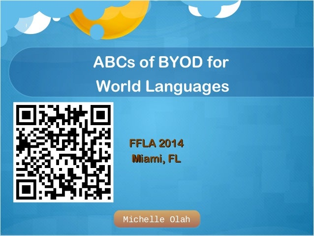 1  ABCs of BYOD for  World Languages  FFFFLLAA 22001144  MMiiaammii,, FFLL  Michelle Olah