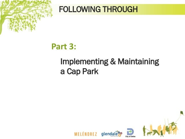 FOLLOWING THROUGH Implementing & Maintaining a Cap Park Part 3: