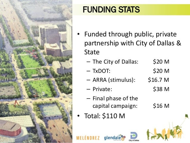 • Funded through public, private partnership with City of Dallas & State – The City of Dallas: $20 M – TxDOT: $20 M – ARRA...