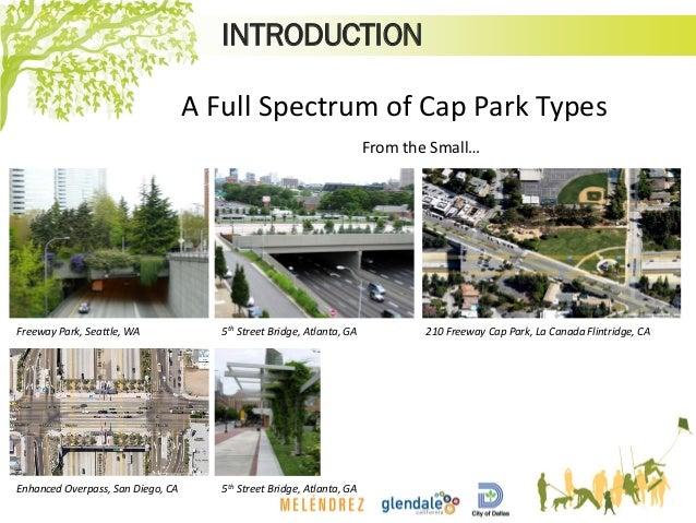 INTRODUCTION A Full Spectrum of Cap Park Types 210 Freeway Cap Park, La Canada Flintridge, CA From the Small… 5th Street B...