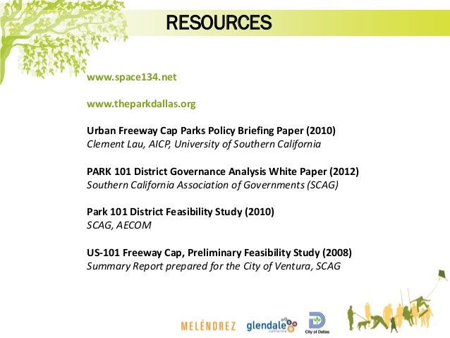 www.space134.net www.theparkdallas.org Urban Freeway Cap Parks Policy Briefing Paper (2010) Clement Lau, AICP, University ...