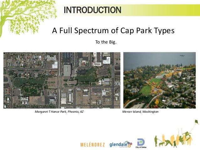 INTRODUCTION Mercer Island, Washington To the Big. Margaret T Hance Park, Phoenix, AZ A Full Spectrum of Cap Park Types