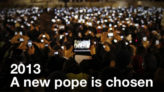 2013  A new pope is chosen