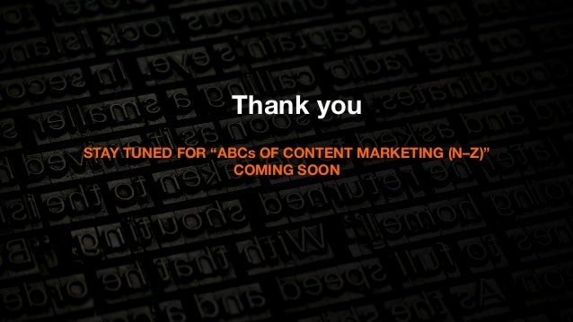 """Thank you  STAY TUNED FOR """"ABCs OF CONTENT MARKETING (N–Z)""""  COMING SOON"""