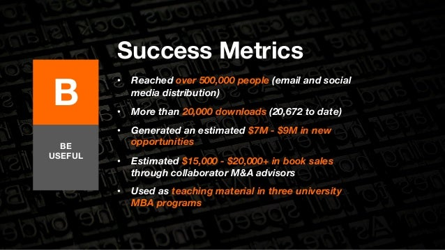 B  Success Metrics  • Reached over 500,000 people (email and social  media distribution)  • More than 20,000 downloads (20...