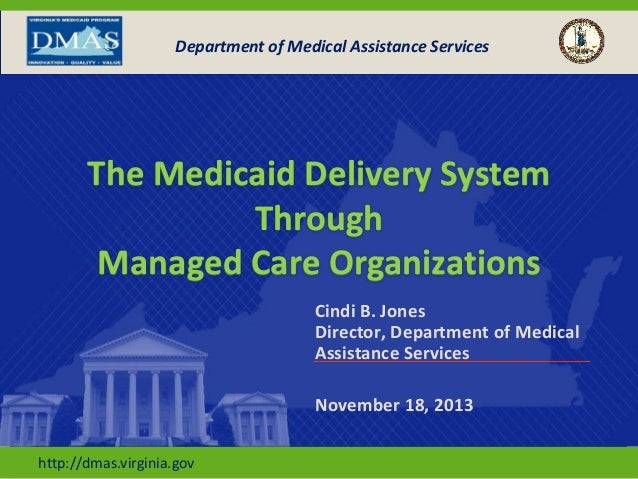 Department of Medical Assistance Services  The Medicaid Delivery System Through Managed Care Organizations Cindi B. Jones ...