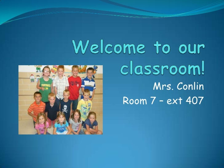 Welcome to our classroom!<br />Mrs. Conlin<br />Room 7 – ext 407<br />