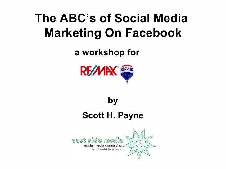 The ABC's of Social Media  Marketing On Facebook a workshop for by Scott H. Payne