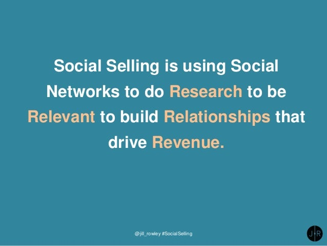 @jill_rowley #SocialSelling Social Selling is using Social Networks to do Research to be Relevant to build Relationships t...