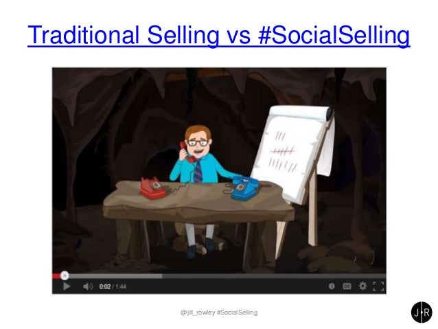 Traditional Selling vs #SocialSelling @jill_rowley #SocialSelling