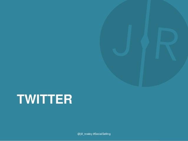 TWITTER @jill_rowley #SocialSelling