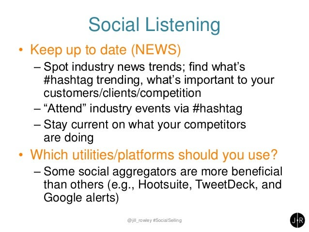 Social Listening • Keep up to date (NEWS) – Spot industry news trends; find what's #hashtag trending, what's important to ...