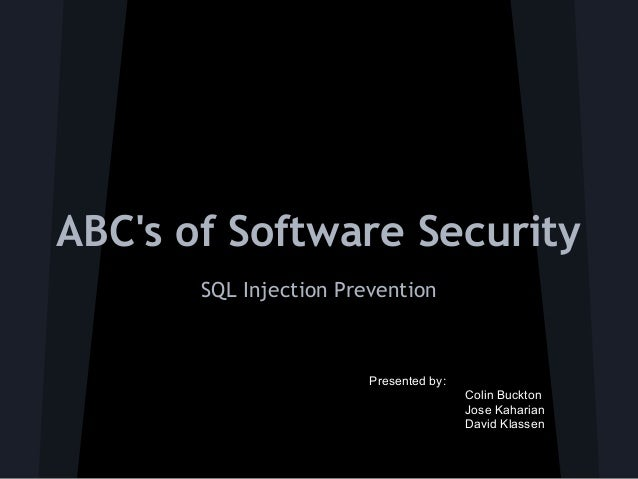 ABCs of Software Security       SQL Injection Prevention                        Presented by:                             ...