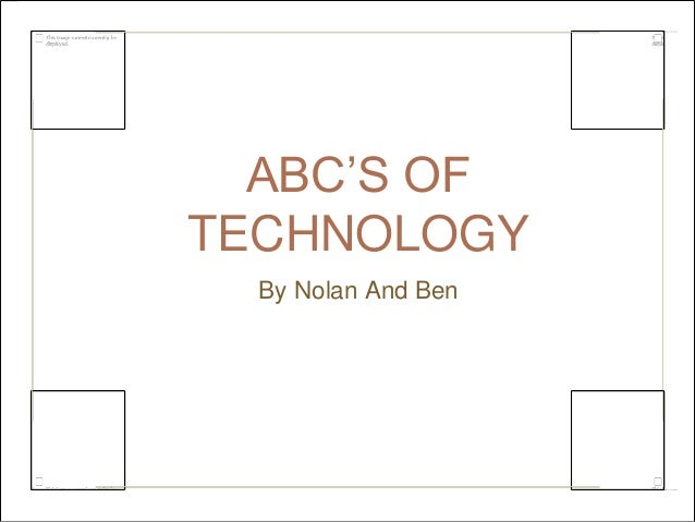 ABC'S OF  TECHNOLOGY  By Nolan And Ben