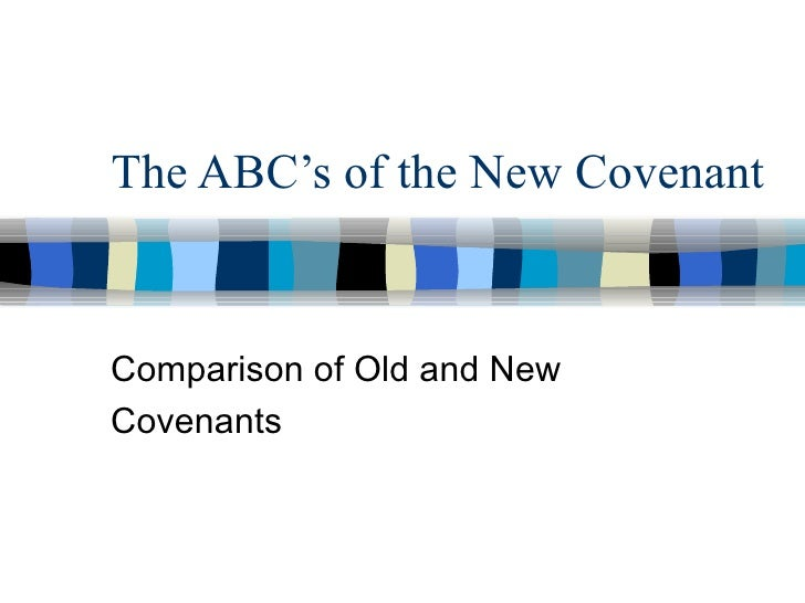 The ABC's of the New Covenant Comparison of Old and New Covenants