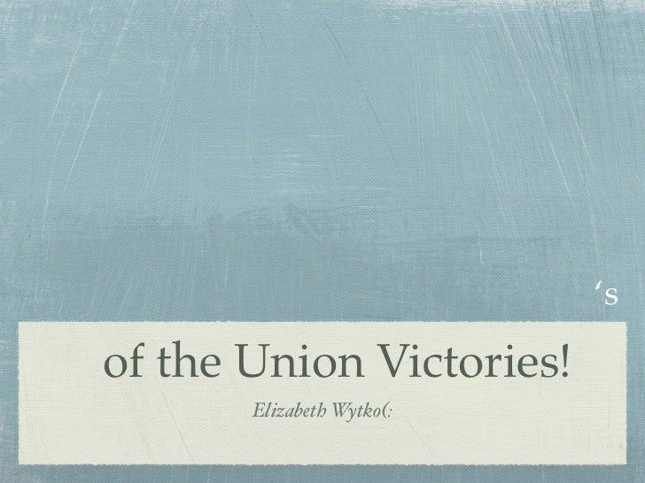 'sof the Union Victories!       Elizabeth Wytko(:
