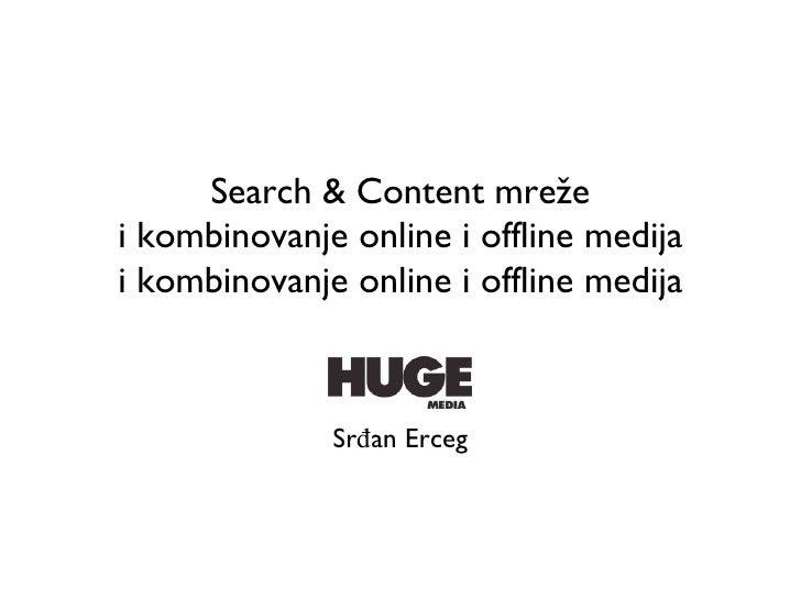 Search & Content mreže i kombinovanje online i offline medija i kombinovanje online i offline medija <ul><li>Srđan Erceg <...