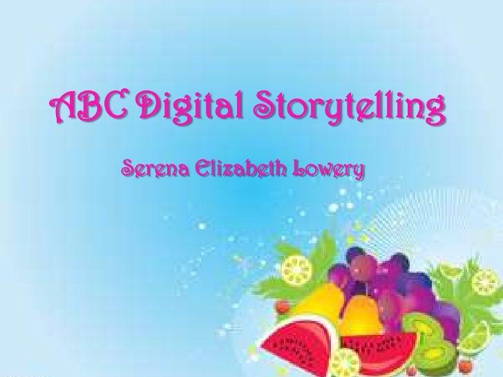 ABC Digital Storytelling    Serena Elizabeth Lowery