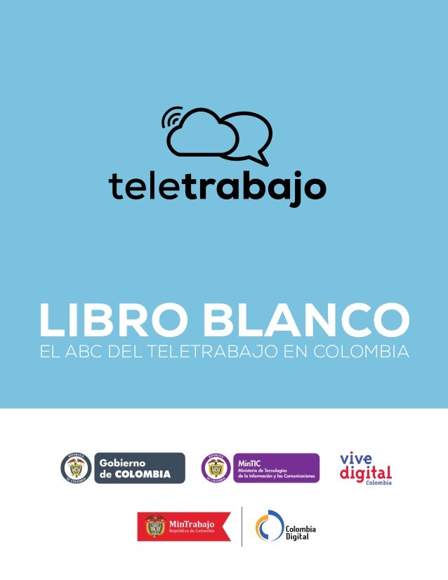 LIBRO BLANCOEL ABC DEL TELETRABAJO EN COLOMBIA Libertad y Orden L ibertad y Orden Libertad y Orden