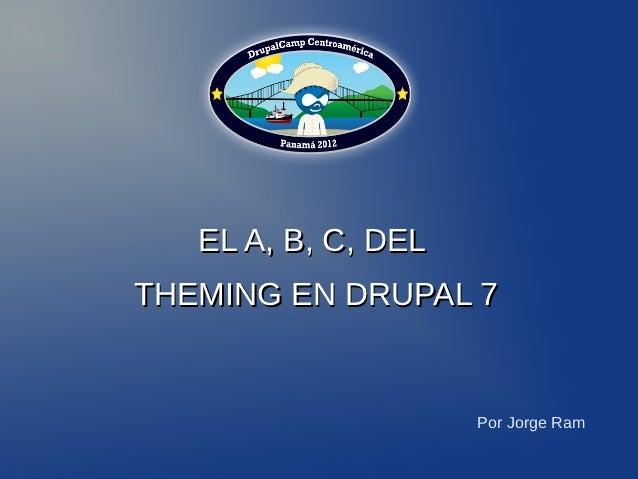 EL A, B, C, DELTHEMING EN DRUPAL 7                     Por Jorge Ram