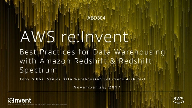 © 2017, Amazon Web Services, Inc. or its Affiliates. All rights reserved. Best Practices for Data Warehousing with Amazon ...