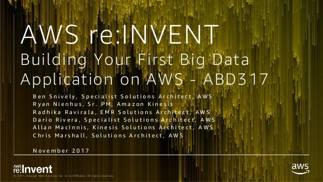 © 2017, Amazon Web Services, Inc. or its Affiliates. All rights reserved. Building Your First Big Data Application on AWS ...