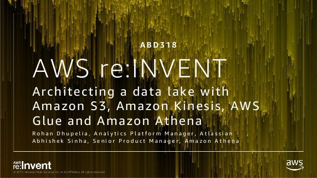 © 2017, Amazon Web Services, Inc. or its Affiliates. All rights reserved. AWS re:INVENT Architecting a data lake with Amaz...