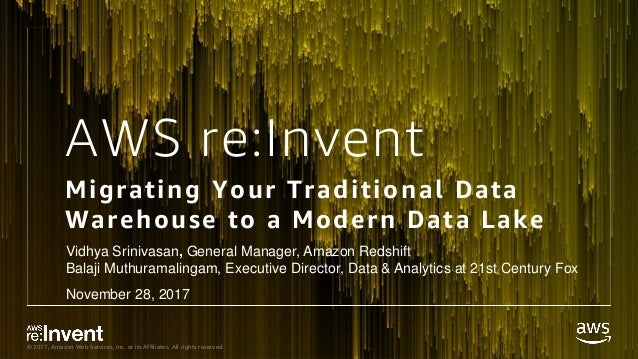 © 2017, Amazon Web Services, Inc. or its Affiliates. All rights reserved. AWS re:Invent Migrating Your Traditional Data Wa...