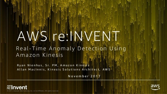 © 2017, Amazon Web Services, Inc. or its Affiliates. All rights reserved. Real-Time Anomaly Detection Using Amazon Kinesis...