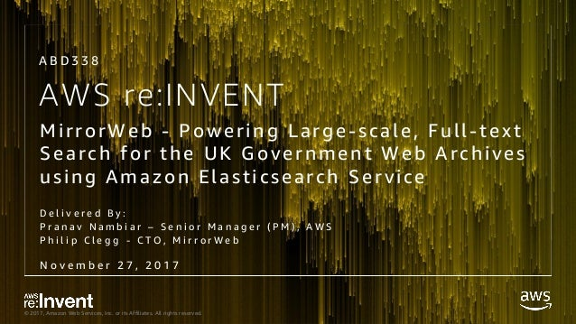 © 2017, Amazon Web Services, Inc. or its Affiliates. All rights reserved. AWS re:INVENT MirrorWeb - Powering Large-scale, ...