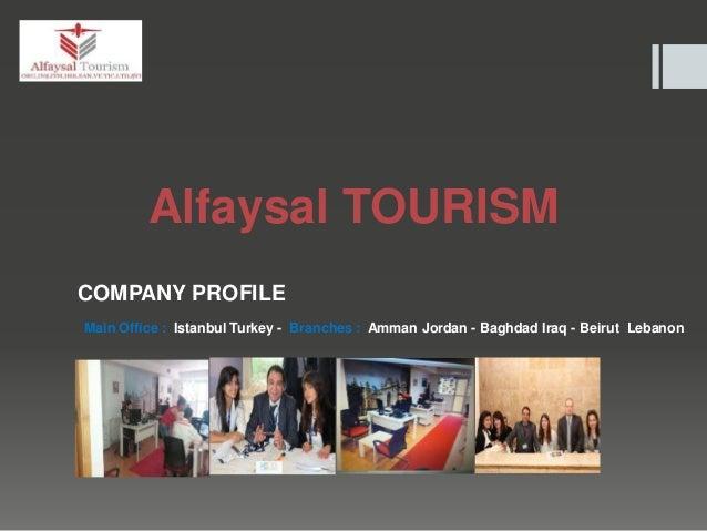 Alfaysal TOURISM COMPANY PROFILE Main Office : Istanbul Turkey - Branches : Amman Jordan - Baghdad Iraq - Beirut Lebanon j...