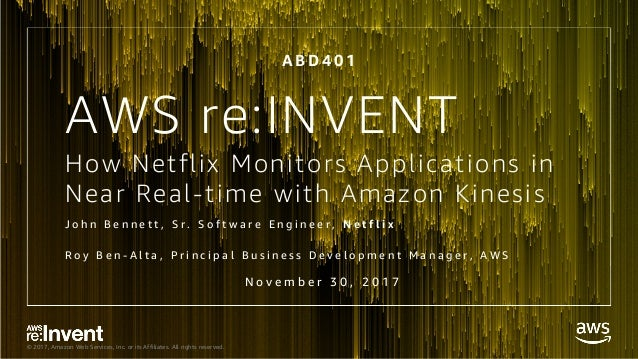 © 2017, Amazon Web Services, Inc. or its Affiliates. All rights reserved. How Netflix Monitors Applications in Near Real-t...