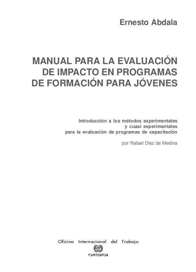 Ernesto Abdala MANUAL PARA LA EVALUACIÓN DE IMPACTO EN PROGRAMAS DE FORMACIÓN PARA JÓVENES Introducción a los métodos expe...