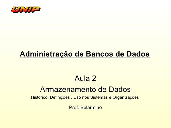 Administração de Bancos de Dados Aula 2 Armazenamento de Dados Histórico, Definições , Uso nos Sistemas e Organizações  Pr...