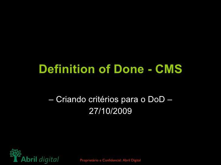 Definition of Done - CMS –  Criando critérios para o DoD – 27/10/2009