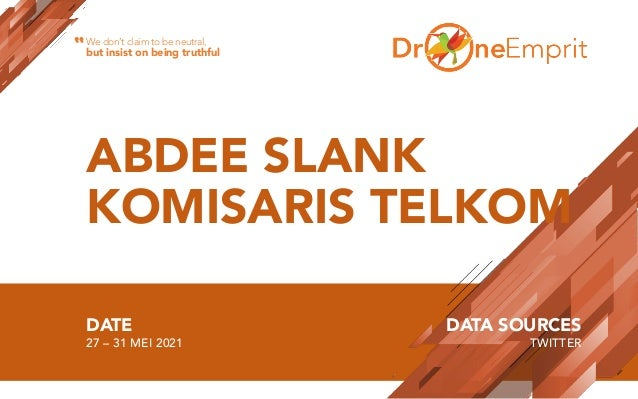 ABDEE SLANK KOMISARIS TELKOM DATE 27 – 31 MEI 2021 DATA SOURCES TWITTER We don't claim to be neutral, but insist on being ...
