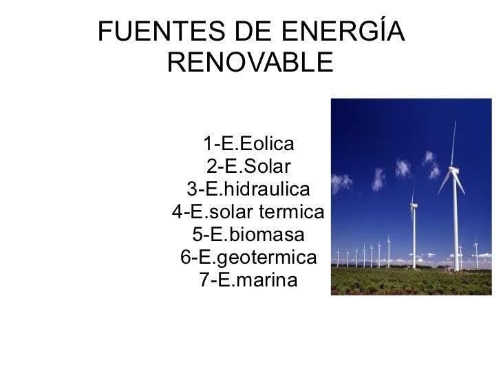 FUENTES DE ENERGÍA RENOVABLE 1-E.Eolica 2-E.Solar 3-E.hidraulica 4-E.solar termica 5-E.biomasa 6-E.geotermica 7-E.marina