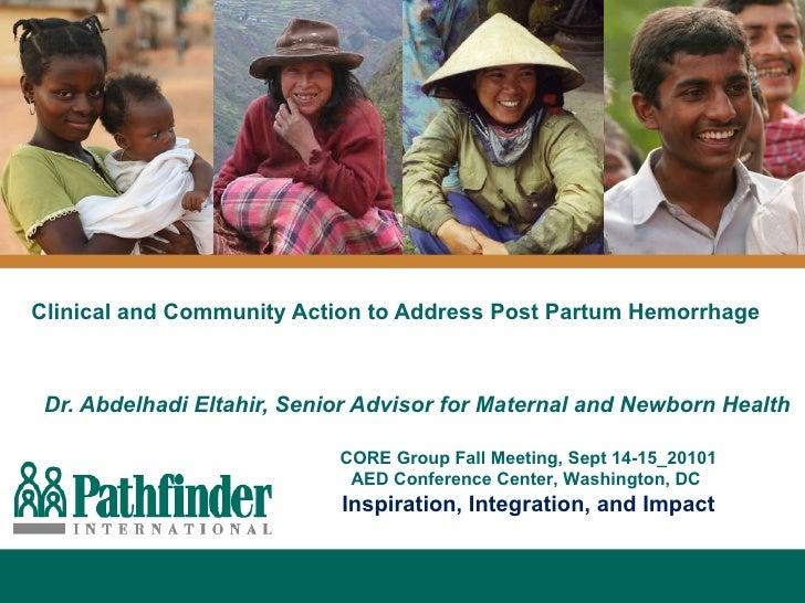 Clinical and Community Action to Address Post Partum Hemorrhage Dr. Abdelhadi Eltahir, Senior Advisor for Maternal and New...