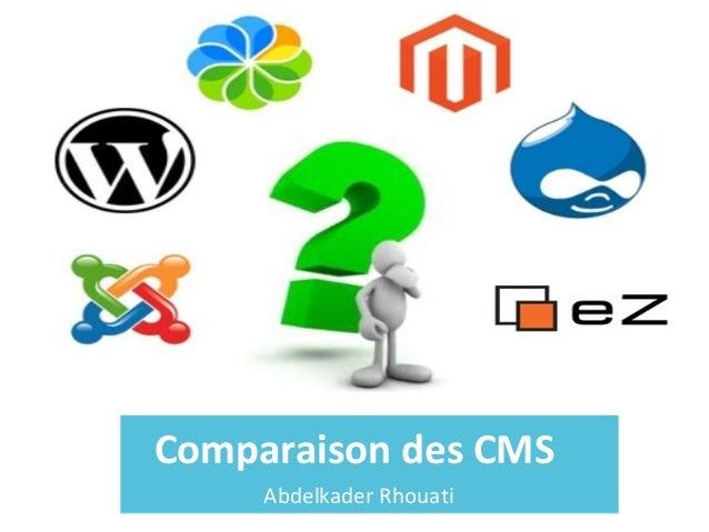 Comparaison des CMS Abdelkader Rhouati