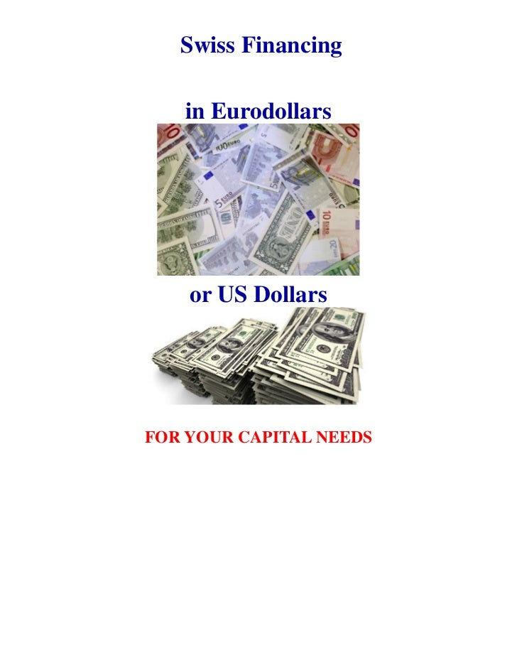 Swiss Financing   in Eurodollars    or US DollarsFOR YOUR CAPITAL NEEDS